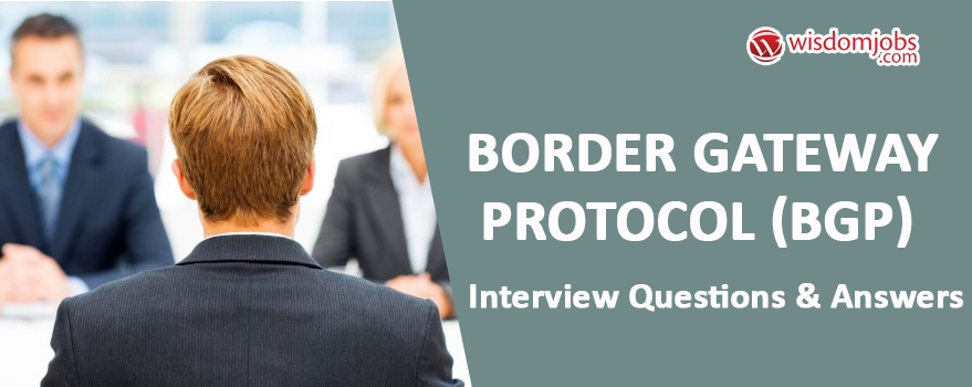 Border Gateway Protocol (BGP) Interview Questions & Answers