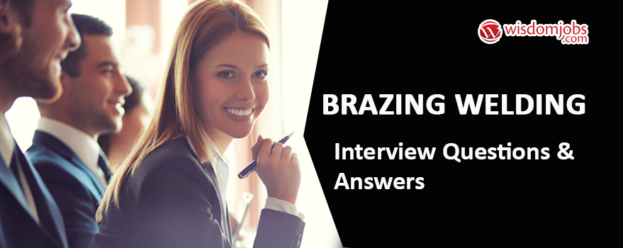 Brazing Welding Interview Questions & Answers