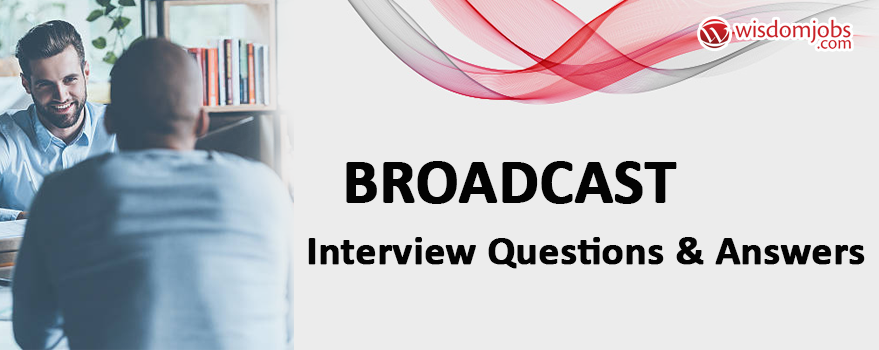 Broadcast Interview Questions & Answers
