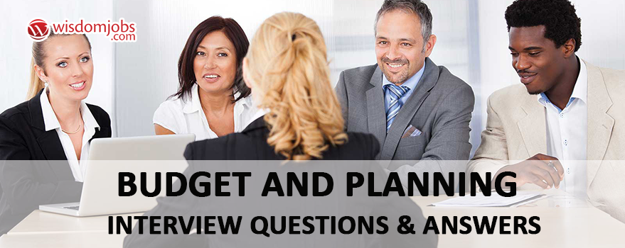 Budget and Planning Interview Questions & Answers