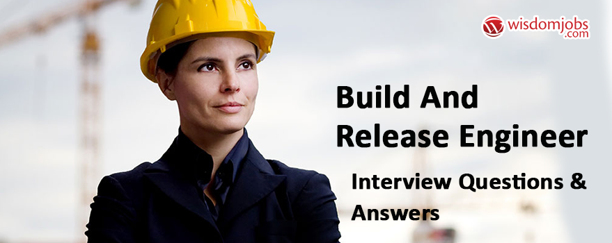 Build and Release Engineer Interview Questions