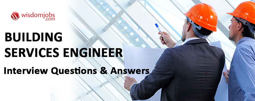 Building Services Engineer Interview Questions & Answers