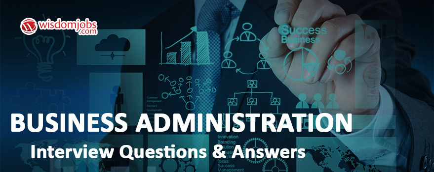 Business administration Interview Questions & Answers