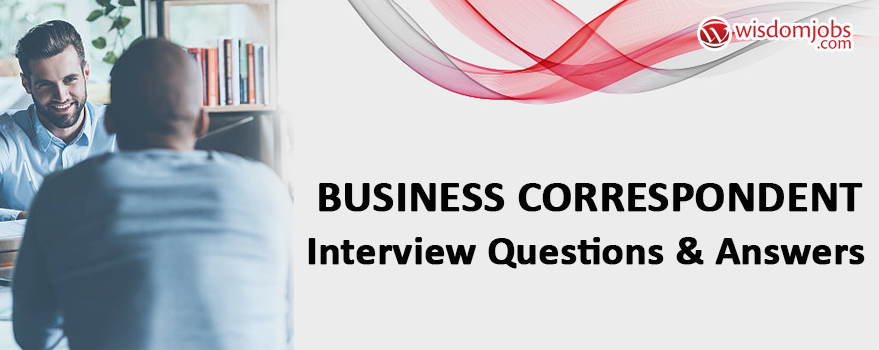 Business Correspondent Interview Questions & Answers