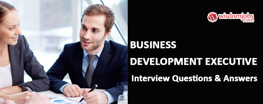 top 250 business development executive interview questions best business development executive interview questions and answers wisdom jobs