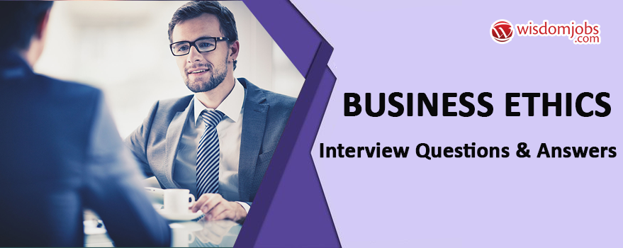Business Ethics Interview Questions & Answers