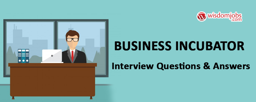 Business Incubator Interview Questions