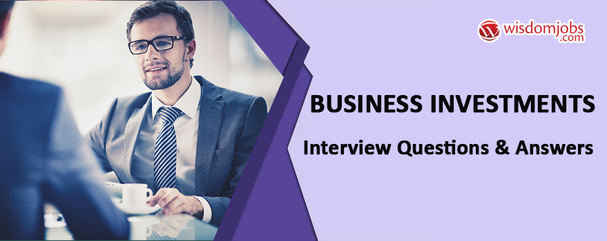 Business Investments Interview Questions & Answers