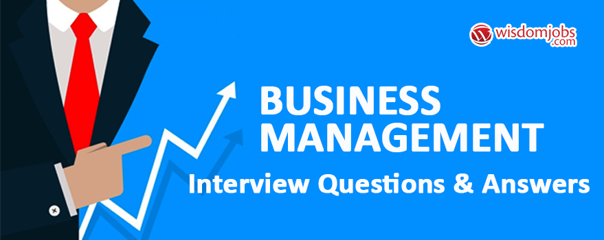 Business Management Interview Questions & Answers