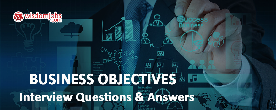 Business Objectives Interview Questions & Answers