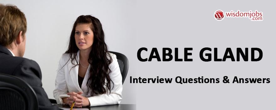 Cable Gland Interview Questions & Answers