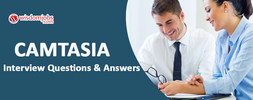 Camtasia Interview Questions & Answers