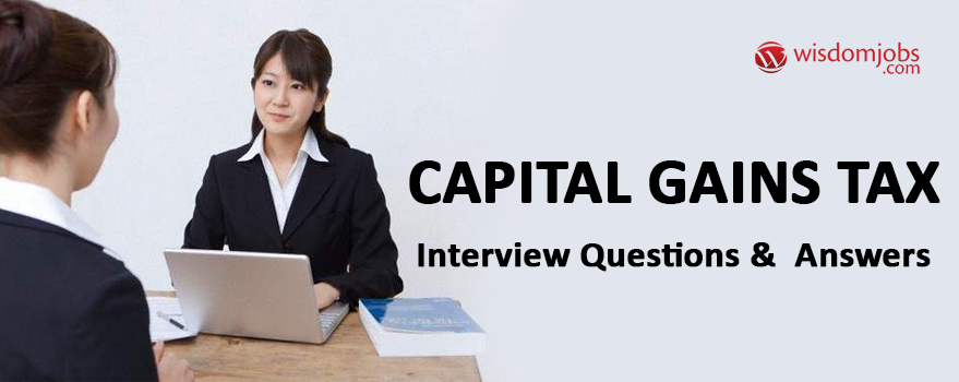 Capital Gains Tax Interview Questions & Answers