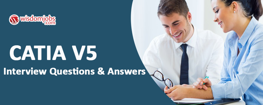 Catia v5 Interview Questions & Answers