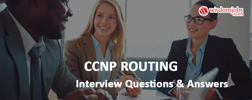 Ccnp Routing Interview Questions & Answers