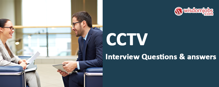 CCTV Interview Questions & Answers