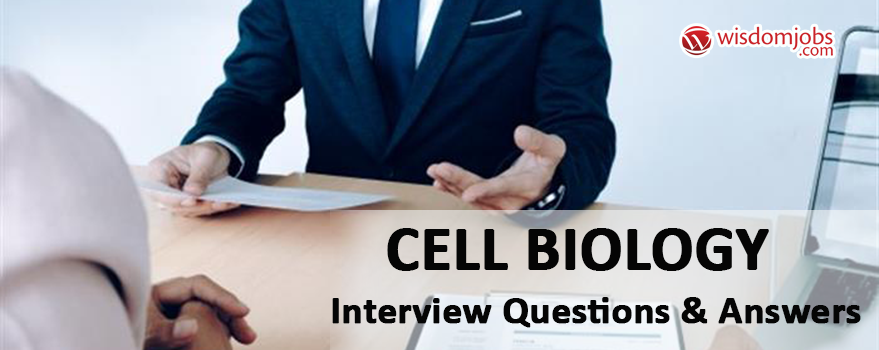 Cell Biology Interview Questions & Answers