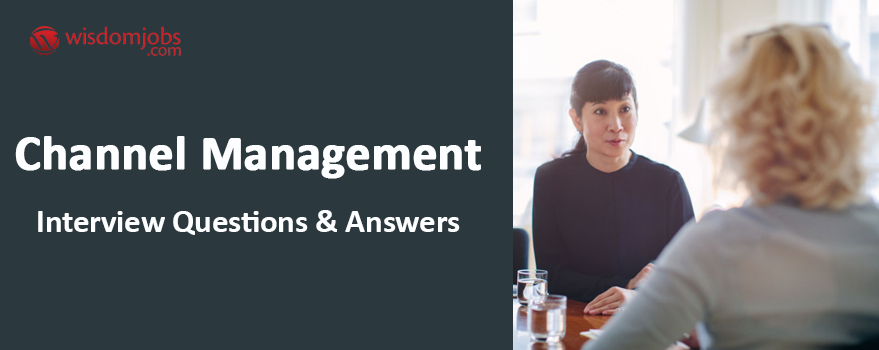 Channel Management Interview Questions & Answers