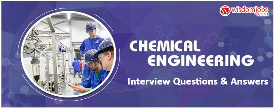 Chemical Engineering Interview Questions & Answers