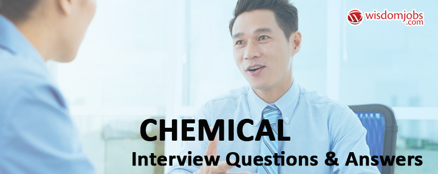 Chemical Interview Questions
