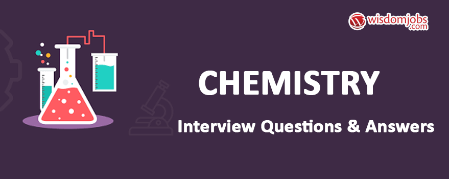 Chemistry Interview Questions & Answers
