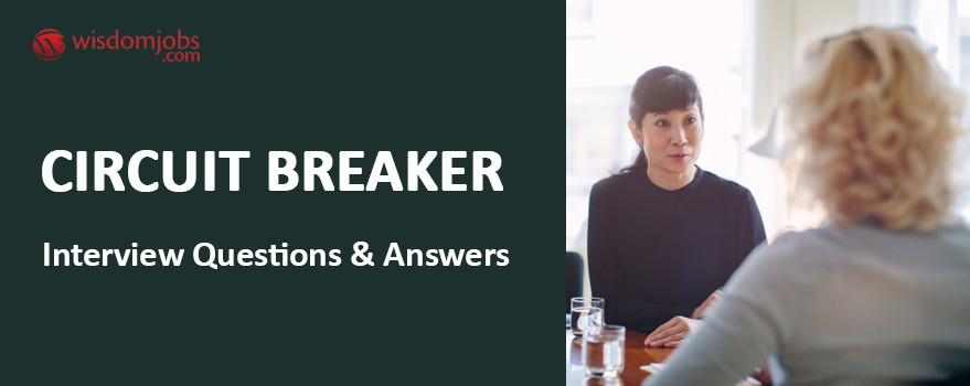 Circuit Breaker Interview Questions & Answers