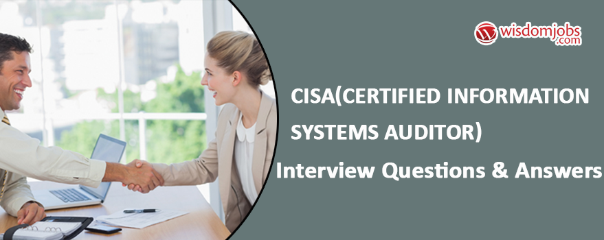 CISA(Certified Information Systems Auditor) Interview Questions & Answers