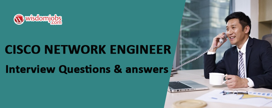 Cisco Network Engineer Interview Questions & Answers