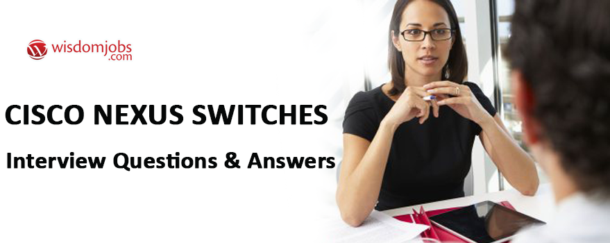 Top 250 Cisco Nexus Switches Interview Questions And Answers 28 August 2020 Cisco Nexus Switches Interview Questions Wisdom Jobs India