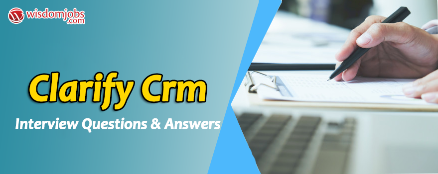 Clarify Crm Interview Questions