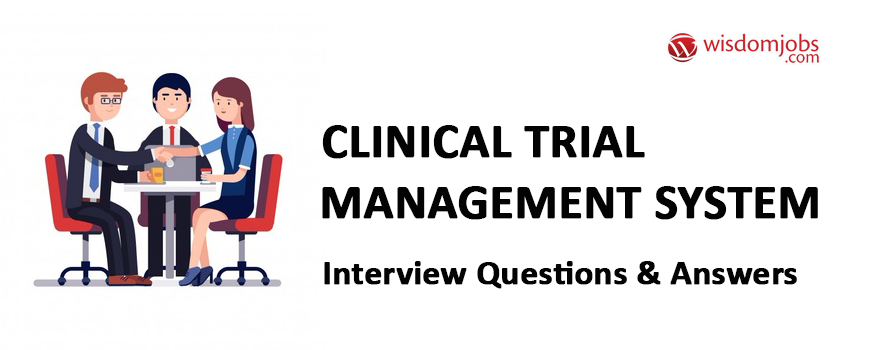 Clinical trial management system Interview Questions