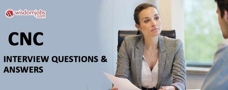 CNC Interview Questions & Answers