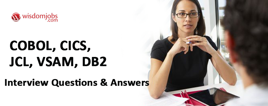 COBOL, CICS, JCL, VSAM, DB2 Interview Questions & Answers