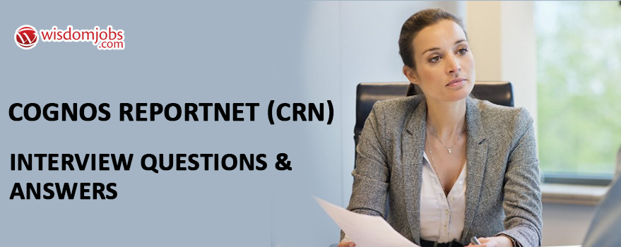 Cognos ReportNet (CRN) Interview Questions & Answers