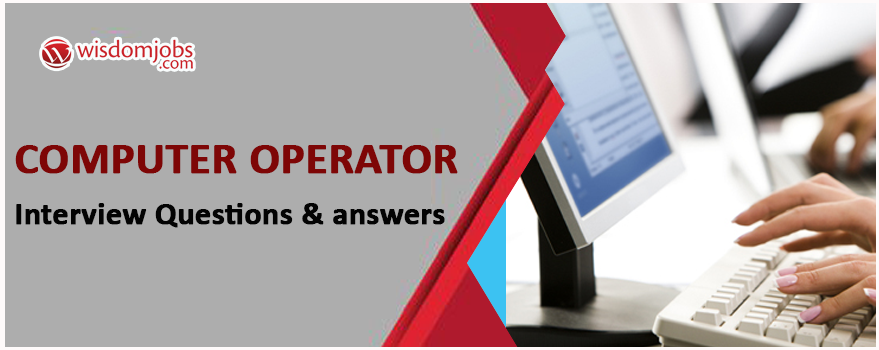 Computer Operator Interview Questions & Answers
