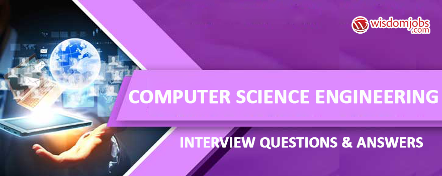 Computer Science Engineering Interview Questions & Answers