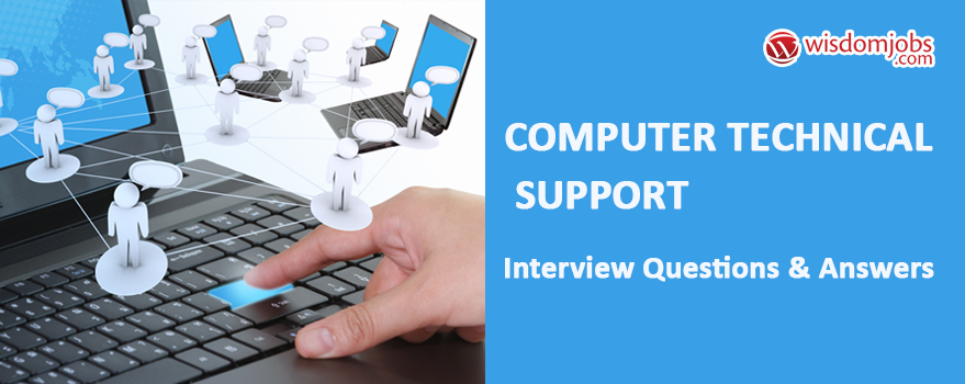Computer Technical Support Interview Questions & Answers