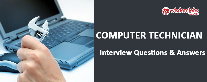Computer technician Interview Questions & Answers