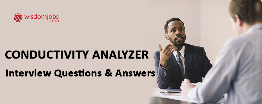 Conductivity Analyzer Interview Questions