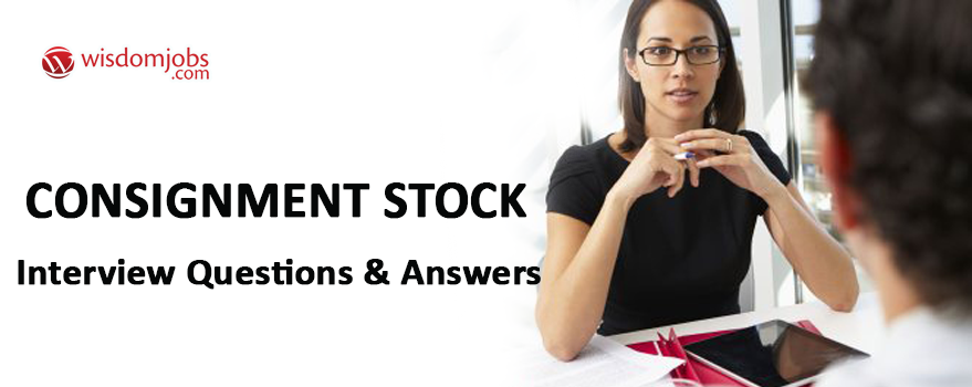 Consignment Stock Interview Questions & Answers