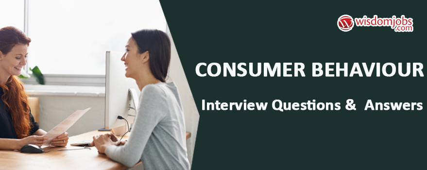 Consumer Behaviour Interview Questions & Answers