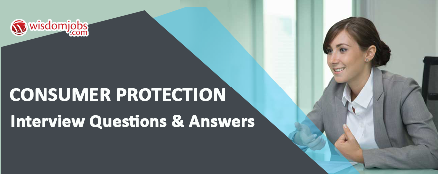 Consumer Protection Interview Questions & Answers