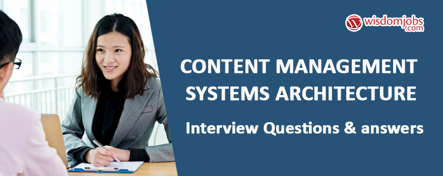 Content Management Systems Architecture Interview Questions & Answers
