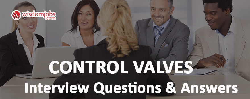 Control Valves Interview Questions & Answers