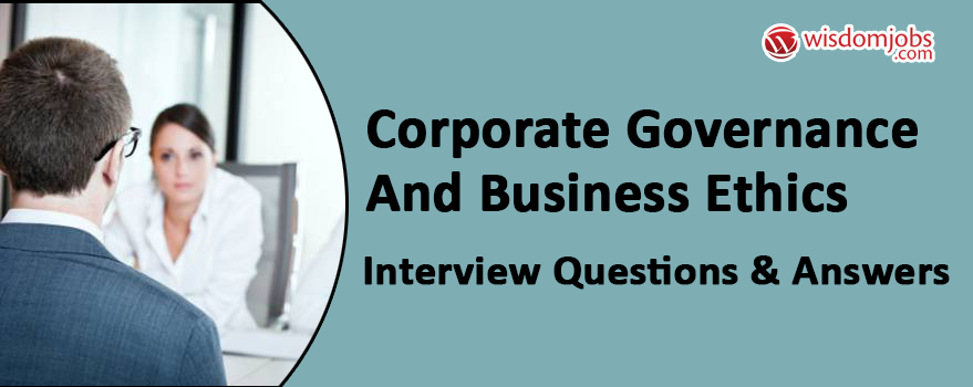 Corporate Governance and Business Ethics Interview Questions & Answers