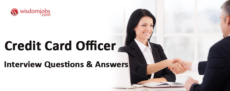 Credit Card Officer Interview Questions