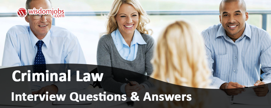 Criminal Law Interview Questions & Answers