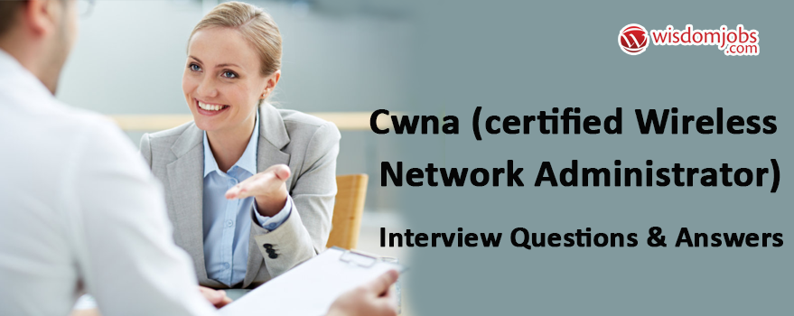 CWNA (Certified Wireless Network Administrator) Interview Questions