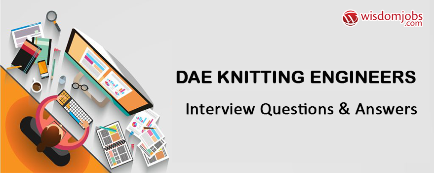 DAE Knitting Engineers Interview Questions & Answers
