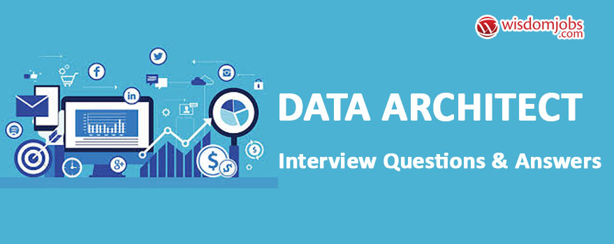 Top 250+ Data Architect Interview Questions - Data Architect ...